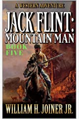 Jack Flint: Mountain Man: A Frontier Mountain Man Novel (A Jack Flint Mountain Man Western Book 5) Kindle Edition