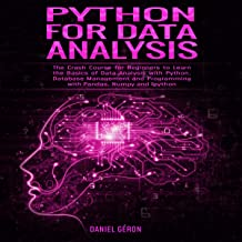 Python for Data Analysis: The Crash Course for Beginners to Learn the Basics of Data Analysis with Python, Database Management and Programming with Pandas, Numpy and Ipython