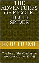 The Adventures of Riggle-Tiggle Spider: The Tale of the Wind in the Woods and other stories