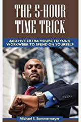 The 5-Hour Time Trick: Add Five Extra Hours to Your Workweek to Spend on Yourself Kindle Edition
