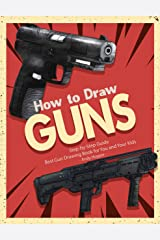 How to Draw Guns Step-by-Step Guide: Best Gun Drawing Book for You and Your Kids Kindle Edition