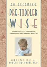 On Becoming Pre-Toddler wise: From Babyhood to Toddlerhood (Parenting Your Twelve to Eighteen Month Old) (On Becoming.)