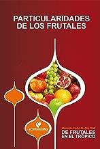 Manual para el cultivo de frutales en el trópico. Particularidades de los frutales (Spanish Edition)