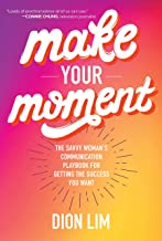 Make Your Moment: The Savvy Woman's Communication Playbook for Getting the Success You Want