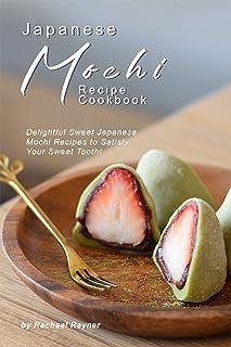Japanese Mochi Recipe Cookbook: Delightful Sweet Japanese Mo
