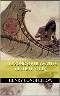 The Song of Hiawatha (Illustrated)