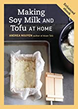 Making Soy Milk and Tofu at Home (Enhanced Edition): The Asian Tofu Guide to Block Tofu, Silken Tofu, Pressed Tofu, Yuba, and More [A Cookbook] (English Edition)