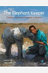 The Elephant Keeper: Caring for Orphaned Elephants in Zambia (CitizenKid) Kindle Edition