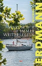 Warum wir immer weitersegeln (German Edition)