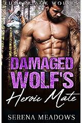 Damaged Wolf's Heroic Mate: (Lumberjack Wolves) Kindle Edition