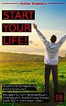 START your LIFE!: Persönlichkeitsentwicklung auf ein neues Level. Methoden für mehr Selbstvertrauen, Zielstrebigkeit, Auss...