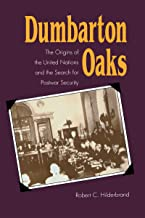Dumbarton Oaks: The Origins of the United Nations and the Search for Postwar Security