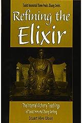 Refining the Elixir: The Internal Alchemy Teachings of Taoist Immortal Zhang Sanfeng (Daoist Immortal Three Peaks Zhang Series) Paperback