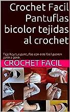 Crochet Facil Pantuflas  bicolor tejidas al crochet: Teje hoy tus pantuflas  con este facil patron paso a paso. (Spanish Edition)