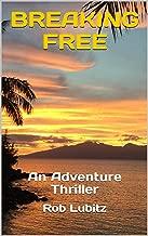 BREAKING FREE: An Adventure Thriller (English Edition)