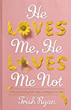He Loves Me, He Loves Me Not: A Memoir of Finding Faith, Hope, and Happily Ever After