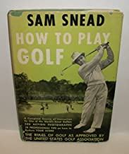 Sam Snead's How to Play Golf and Professional Tips on Improving YourScore, also Special Section by.Bert Katzenmeyer