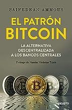El patrón Bitcoin: La alternativa descentralizada a los bancos centrales (Sin colección) (Spanish Edition)