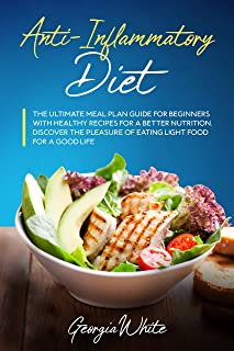 Anti-Inflammatory Diet: The Ultimate Meal Plan Guide for Beginners with Healthy Recipes for a Better Nutrition. Discover t...