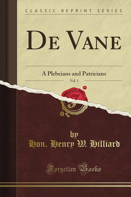 De Vane: A Plebeians and Patricians, Vol. 1 (Classic Reprint)