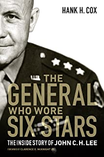 The General Who Wore Six Stars: The Inside Story of John C. H. Lee