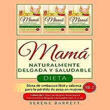 Dieta Mamá Naturalmente Delgada y Saludable (Vol. 2) [Naturally Slim and Healthy Mom Diet (Vol. 2)]: Dieta de embarazo fácil y sabrosa para la pérdida de peso en mujeres (3 libros en 1: Libro de ... y Saludable - Vol.1, 2, 3) [Easy and Tasty Pregnancy Diet for Weight Loss in Women (3 books in 1: Book of ... and Healthy - Vol.1, 2, 3)]
