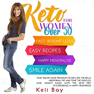 Keto for Women over 50: Your Tailor-Made Program to Deflate the Belly, Abdominal Fat, and Tone the Muscles. Lose Weight Ea...