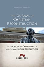 Symposium on Christianity and the American Revolution (JCR Vol. 3 No. 1) (The Journal of Christian Reconstruction)