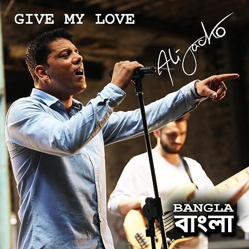 Give My Love - Bangla by Ali Jacko on Amazon Music - Amazon com
