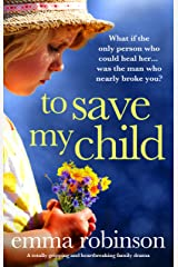 To Save My Child: A totally gripping and heartbreaking family drama Kindle Edition