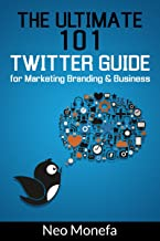 TWITTER: The Ultimate 101 Twitter Guide for Marketing Branding & Business (Twitter Marketing- Twitter for Beginners- Twitter for Dummies- Twitter Followers- Twitter Bootstrap- Twitter for Business)