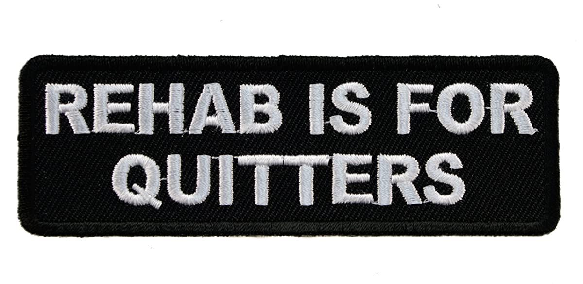 Rehab is for Quitters Funny Statement Joke Biker Iron on Embroidered Patch D45