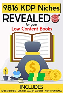 9816 KDP Niches Revealed for your Low Content Books: With Competitors, Searches and Estimated Earnings | Build Your Business and Earn Money Online with Amazon KDP