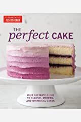 The Perfect Cake: Your Ultimate Guide to Classic, Modern, and Whimsical Cakes (Perfect Baking Cookbooks) Kindle Edition