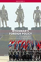 Myanmar's Foreign Policy: Domestic influences and international implications (Adelphi Book 381)