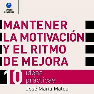 Mantener la Motivación y el Ritmo de Mejora [Maintain Motivation and the Rhythm of Improvement]: 10 Ideas Prácticas [10 Practical Ideas]