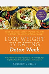 Lose Weight by Eating: Detox Week: Twice the Weight Loss in Half the Time with 130 recipes for a Crave-Worthy Cleanse Kindle Edition