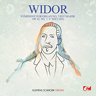 Widor: Symphony for Organ No. 5 in F Major, Op. 42, No. 1: V. Toccata (Digitally Remastered)