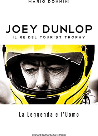 Joey Dunlop - Il re del Tourist Trophy: La Leggenda e l'Uomo
