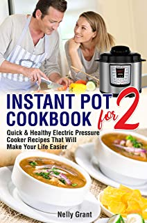 Instant Pot Cookbook for Two: Quick & Healthy Electric Pressure Cooker Recipes That Will Make Your Life Easier (Instant Po...