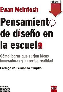 Pensamiento de diseño en la escuela (eBook-ePub): Como lograr que surjan ideas innovadoras y hacerlas realidad (Biblioteca Innovación Educativa nº 13) (Spanish Edition)