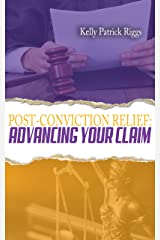 Post-Conviction Relief: Advancing Your Claim Kindle Edition
