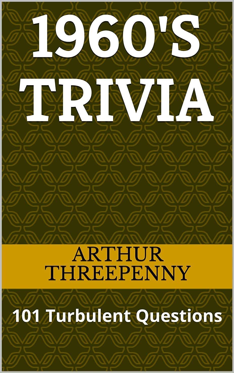 暴動パラダイスピクニック1960's Trivia: 101 Turbulent Questions (Threepenny Trivia Book 1) (English Edition)