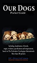 Our Dogs, pocket guide: Including classification of breeds, origin, evolution, specifications, temperament, frequent disorders and vaccination. More than 180 pictures (English Edition)