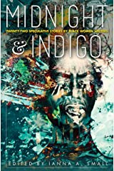midnight & indigo: Twenty-two Speculative Stories by Black Women Writers (midnight & indigo: celebrating Black women writers Book 4) Kindle Edition