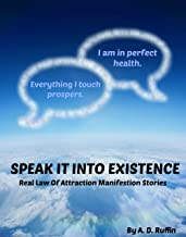 Speak It Into Existence: Real Law of Attraction Manifestation Stories