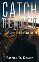 Catch the Moment: A Collection of Narrative Poetry
