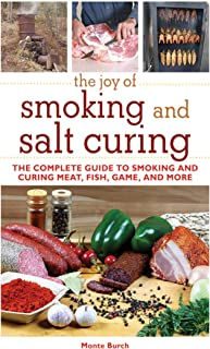 The Joy of Smoking and Salt Curing: The Complete Guide to Smoking and Curing Meat, Fish, Game, and More (Joy of Series)