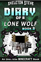 Diary of a Minecraft Lone Wolf (Dog) - Book 3: Unofficial Minecraft Diary Books for Kids, Teens, & Nerds - Adventure Fan Fiction Series (Skeleton Steve ... Diaries Collection - Dakota the Lone Wolf) Kindle Edition