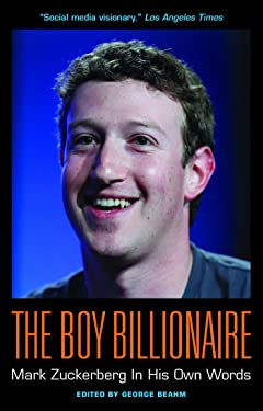 The Boy Billionaire: Mark Zuckerberg In His Own Words (In Their Own Words)